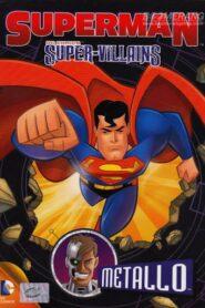 Superman Supervillains Metallo ซูเปอร์แมนกับสุดยอดวายร้าย